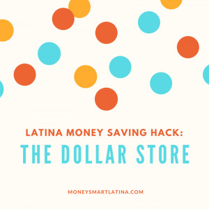 Latina Money SaVing hack- Dollar store.